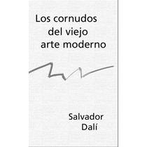 Dali Salvador Los Cornudos Del Viejo Arte Moderno - Libro