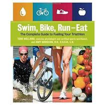 Libro Swim, Bike, Run, Eat: The Complete Guide To Fueling Yo