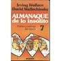 Almanaque De Lo Insólito - 7 - I. Wallace - D.wallechinsky