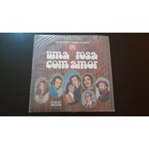 Lp Novela Uma Rosa Com Amor - Trilha Sonora Original.