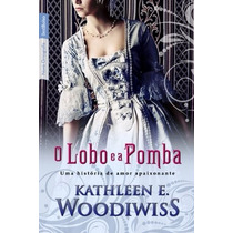 Livro O Lobo E A Pomba De Kathleen E. Woodiwiss - Novo