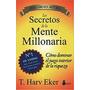 T. HARV EKER - LOS SECRETOS DE LA MENTE MILLONARIA