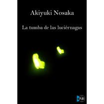 La Tumba De Las Luciernagas - Akiyuki Nosaka - Libro