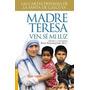Ven, Se Mi Luz De La Madre Teresa De Calcuta
