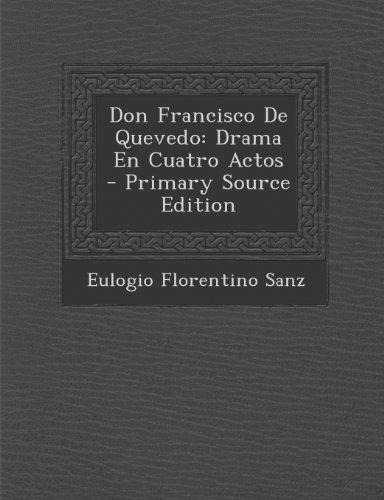 Don Francisco de Quevedo : drama en cuatro actos