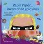 Papin Pipon, Inventor De Golosinas - Nicolas Schuff