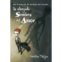Alargada Sombra Del Amor, La; Mathias Malzieu Envío Gratis