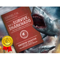 How To Survive A Sharknado And Other Unnatural Disasters New