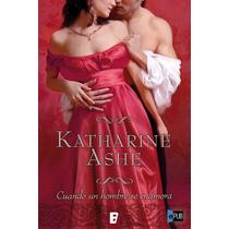 Cuando Un Hombre Se Enamora - Katharine Ashe - Libro