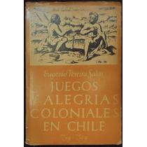 Juegos Y Alegrías Coloniales En Chile. Eugenio Pereira Salas
