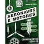 Livro Aeronaves E Motores: Conhecimentos Técnicos Jorge M. H