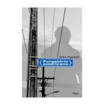 Purgatório Americano - John Haskell