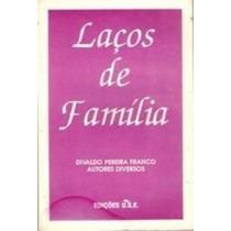 Livro Laços De Familia Divaldo Pereira Franco