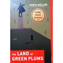 The Land Of Green Plums Herta Muller Novela Premio Nobel