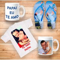 Kit Personalizado Dia Dos Pais Camiseta+caneca+chinelo 70,00