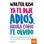 WALTER RISO - YA TE DIJE ADIÓS, AHORA CÓMO TE OLVI