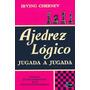 Ajedrez Logico Jugada A Jugada - Irving Chernev - Libro