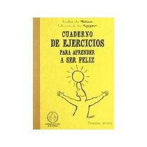Libro Cuaderno De Ejercicios Para Aprender A Ser Feliz *cj