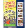 Livro - Truques De Mágica:com Baralhos - Encante Seus Amigos