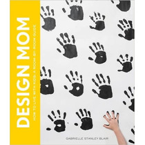 Design Mom: How To Live With Kids: A Room-by-room Guide