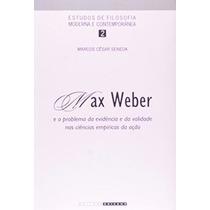 Max Weber E O Problema Da Evidência E Da Validade - Livro