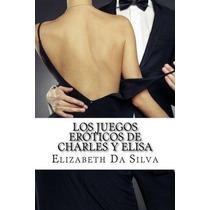Libro Los Juegos Eroticos De Charles Y Elisa: Adentrate En