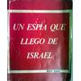 Un Espia Que Llego De Israel - Ben Dan-1ra Edicion-numerado
