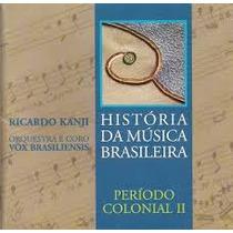 Cd História Da Música Brasileira Periodo Colonial Ii