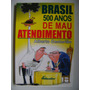 Brasil 500 Anos De Mau Atendimento Alberto Centurião