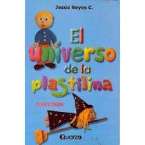 El Universo De La Plastilina - Jesús Reyes C.