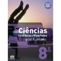 Ciências - O Corpo Humano - 8º Ano - 67ª Ed. Carlos Barros