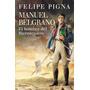 Manuel Belgrano El Hombre Del Bicentenario Felipe Pigna