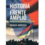 Historia Del Frente Amplio. 45 Años - Roque Arregui