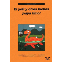 El Yeti Y Otros Bichos ¡vaya Timo! Carlos Cl Libro Digital