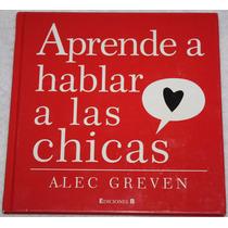 Libro Aprende A Hablar A Las Chicas. Alec Greven