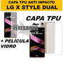 Capa Tpu Celular Lg X Style Dual K200dsf + Película Vidro