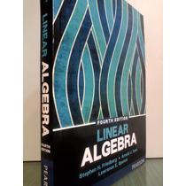 Linear Algebra: Friedberg/ Algebra Lineal. 4a Ed/ En Ingles