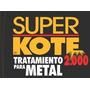 Super Kote 2000 Tratamiento Para Metal Original