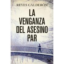 La Venganza Del Asesino Par Reyes Calderón C Libro Digital