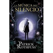 La Musica Del Silencio - Patrick Rothfuss + Regalo