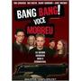 Dvd Bang Bang! Você Morreu - Original