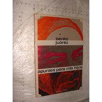 Libro Benito Juarez , Apuntes Para Mis Hijos , Año 1972 , 76