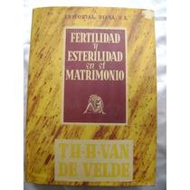 Fertilidad Y Esterilidad En El Matrimonio. Van De Velde.$239