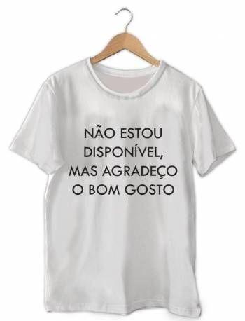 fd65cb4c1 Camiseta Não Estou Disponível Mais Agradeço O Bom Gosto - R  39