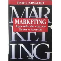 Marketing: Aprendendo Com Os Erros E Acertos - Enio Carvalho
