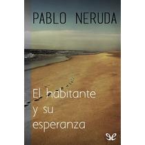 El Habitante Y Su Esperanza Pablo Neruda Libro Digital