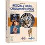 Medicina Y Cirugía Cardiorrespiratorias Pequeños Animales.
