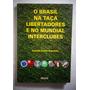 Livro O Brasil Na Taça Libertadores E No Mundial Interclubes