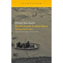 El Cielo Es Azul La Tierra Blanca - Hiromi Kawakami - Libro