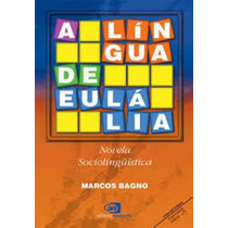 A Língua De Eulália - Novela Sociolinguística Marcos Bagno